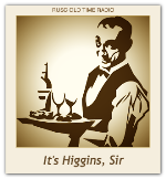 It's Higgins, Sir